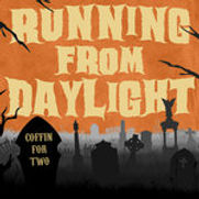 Running From Daylight - Coffin For Two (