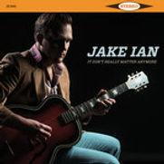 Jake Ian - It Don't Really Matter Anymor