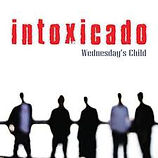 Intoxicado - Wednesday's Child - 2008.jp