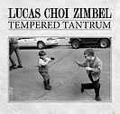 Lucas Choi Zimbel - Tempered Tantrum - 2