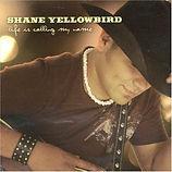 Shane Yellowbird - Life Is Calling My Na