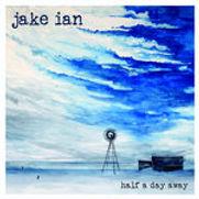 Jake Ian - Half A Day Away - 2020.jpg