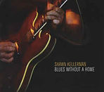 Shawn Kellerman - Blues Without A Home -