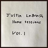 Justin LaBrash - Home Sessions Vol. 1 -
