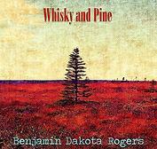 Benjamin Dakota Rogers - Whisky And Pine