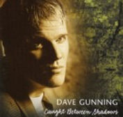 Dave Gunning - Caught Between Shadows -