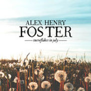 Alex Henry Foster - Snowflakes In July (