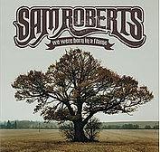 Sam Roberts - We Were Born In A Flame -