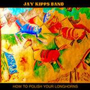 Jay Kipps Band - How To Polish Your Long