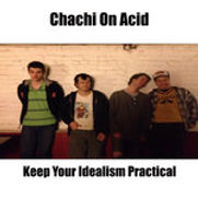 Chachi On Acid - Keep Your Idealism Prac