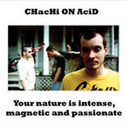 Chachi On Acid - Your Nature Is Intense,