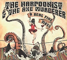 Harpoonist And The Axe Muderer - A Real