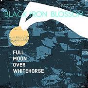 Black Iron Blossom - Full Moon Over Whit