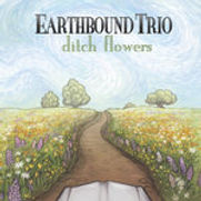 Earthbound Trio - Ditch Flowers - 2015.j