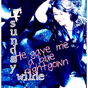 Sunday Wilde - He Gave Me A Blue Nightgo