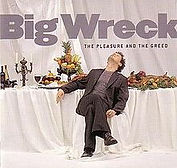 Big Wreck - The Pleasure And The Greed -