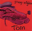 Groovy Religion - Tom - A Rock Opera - 1