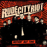 Rude City Riot - Nothin' But Time - 2011