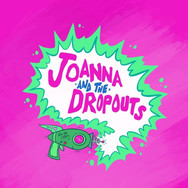 JOANNA AND THE DROPOUTS