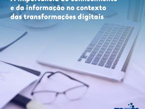 A importância do conhecimento e da informação no contexto das transformações digitais