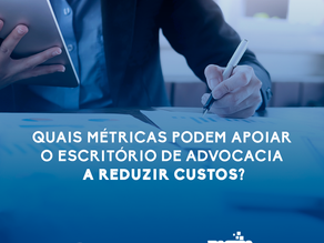 Quais métricas podem apoiar o escritório de advocacia a reduzir custos?