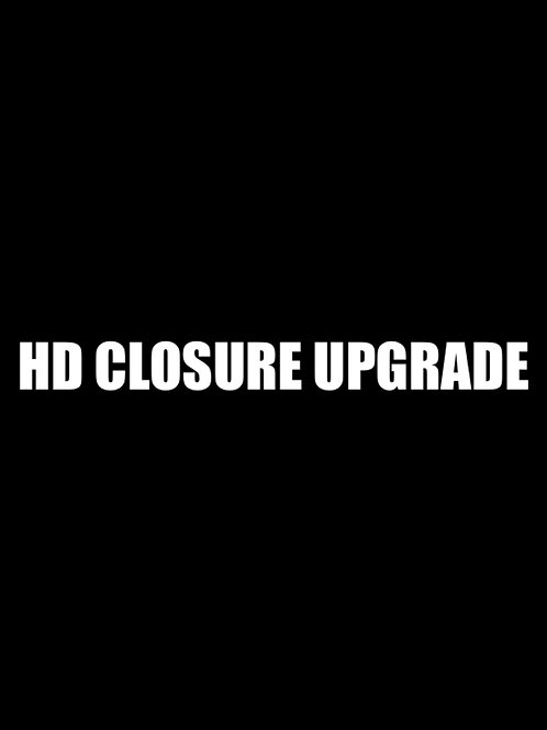 HD CLOSURE UPGRADE (ONLY)