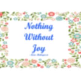 Nothing Without Joy