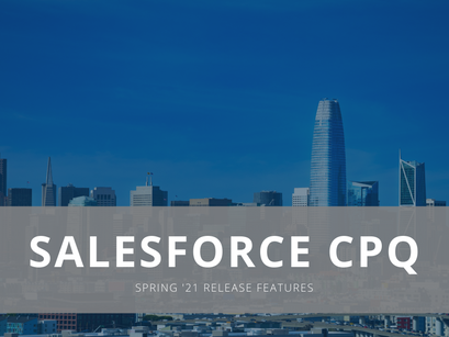 Salesforce CPQ Spring '21 Release Features