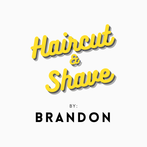 Haircut & Shave By Brandon