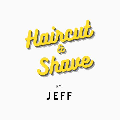 Haircut & Shave By Jeff