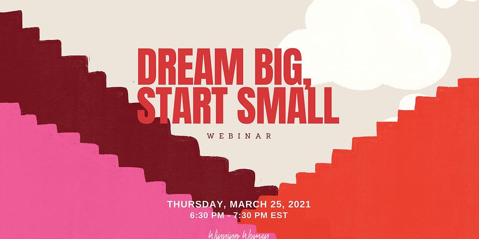 Dream Big, Start Small