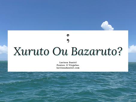 Xuruto Ou Bazaruto?