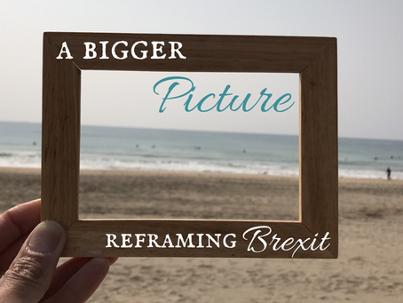A Bigger Picture - Reframing Brexit