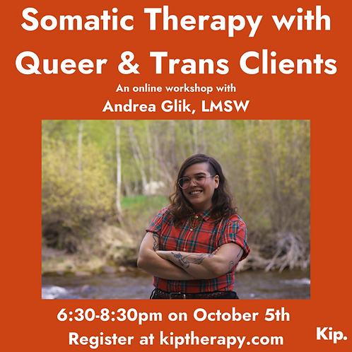 Somatic Therapy 101  (with a focus on working with queer & trans clients)