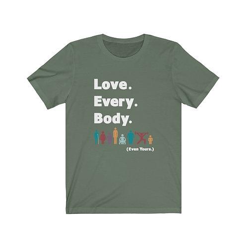 Love. Every. Body.  //  Unisex Crew Neck Tee
