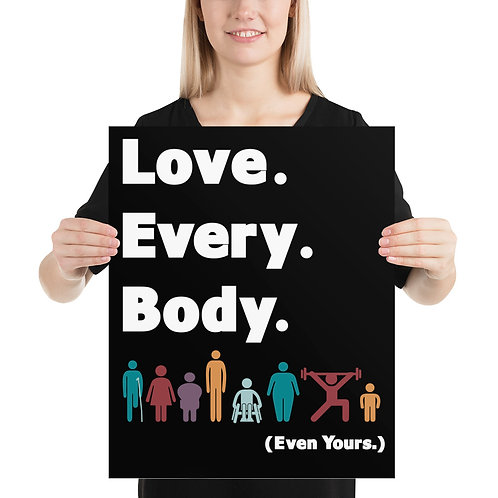 Love. Every. Body.  //  Luster Finish Poster