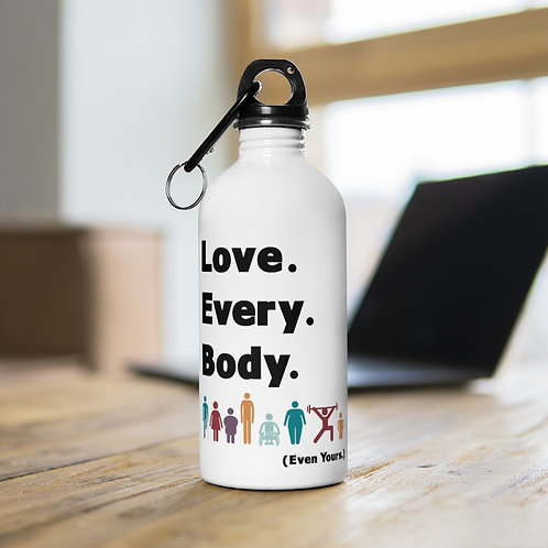 Love. Every. Body.  //  Stainless Steel Water Bottle
