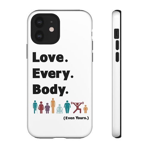 Love. Every. Body.  //  Tough Cell Phone Cases