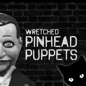 Wretched Pinhead Puppets