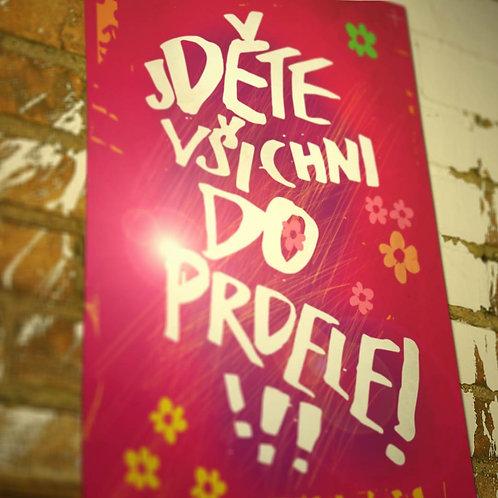 plakát A2 - JDĚTE VŠICHNI DO PRDELE!