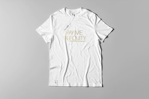 PAY ME IN EQUITY SHIRT- GOLD