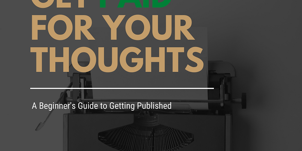 Get Paid For Your Thoughts: A Beginner's Guide to Getting Published Fast