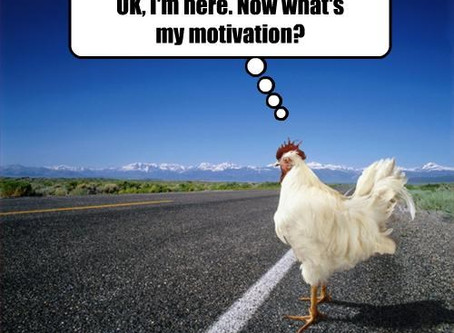 EXCUSE ME, WHAT'S MY MOTIVATION?