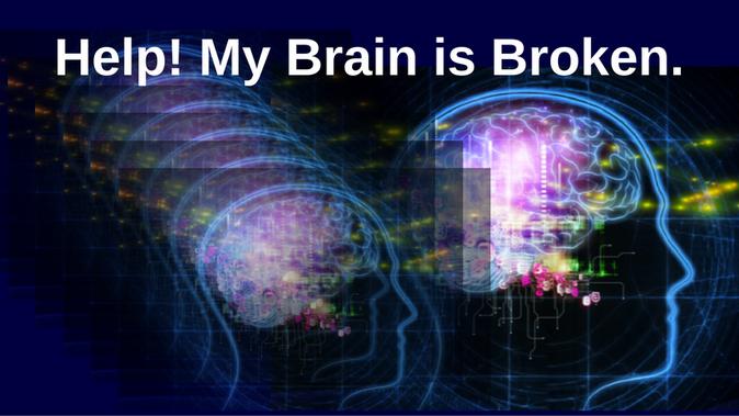 Help! My Brain is Broken!