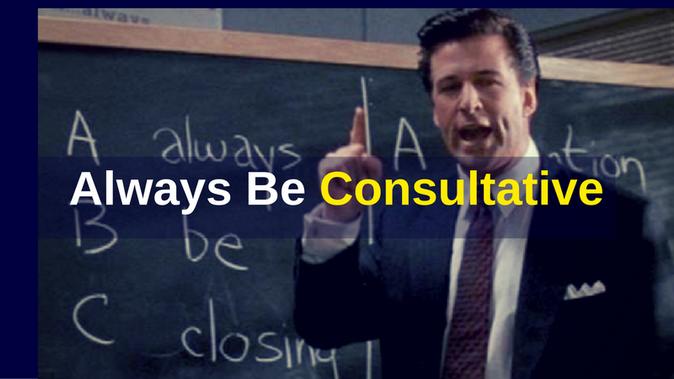 Always Be Consultative