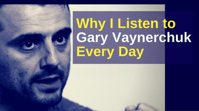 Why I Listen to Gary Vaynerchuk Every Day