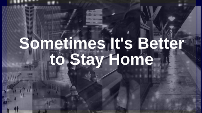 Sometimes It's Better to Stay Home