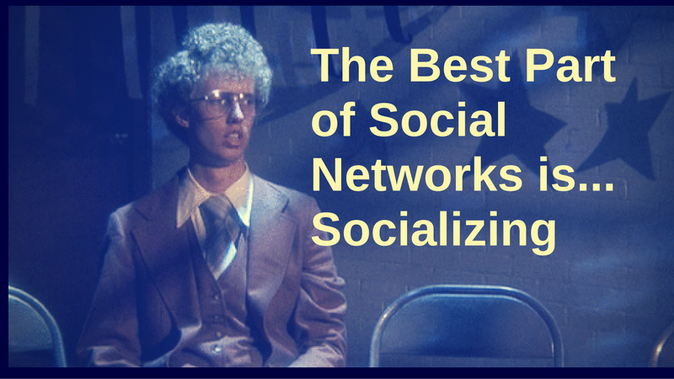 The Best Part of Social Networks is... Socializing