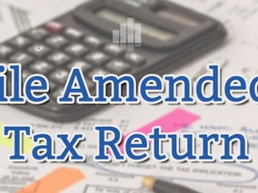 NEED TO AMEND YOUR RETURN?