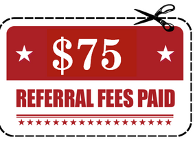 Referral Fees are now $75 per individual directly to your account. No catch, Just a Thank You!